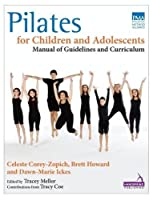 Pilates for Children and Adolescents: Manual of Guidelines and Curriculum by Celeste Corey-Zopich Brett Howard Dawn-Marie Ickes(2014-04-14)