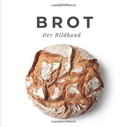 Brot: Der Bildband: Der Bildband. Sonderausgabe, verfügbar nur bei Amazon