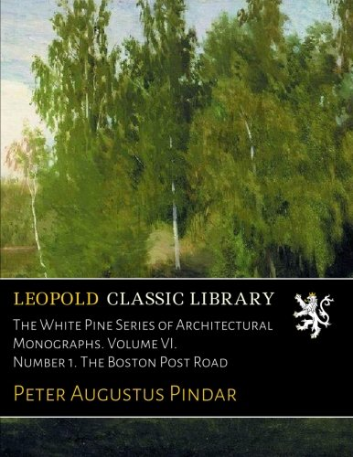 The White Pine Series of Architectural Monographs. Volume VI. Number 1. The Boston Post Road