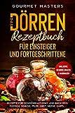 Das Dörren Rezeptbuch: Für Einsteiger und Fortgeschrittene. Rezepte für den Dörrautomat und...