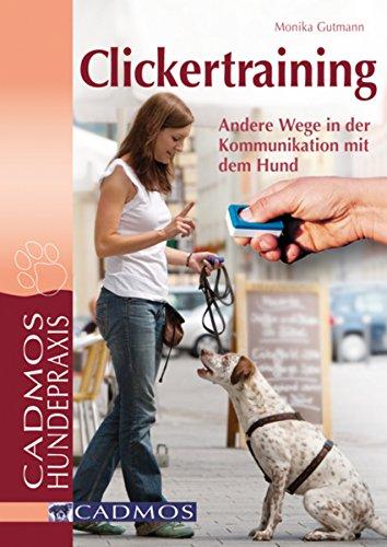 Clickertraining: Andere Wege in der Kommunikation mit dem Hund (Haltung und Erziehung)