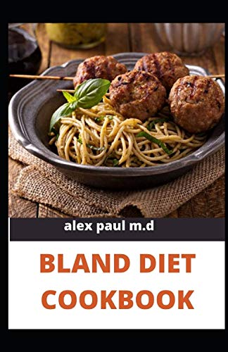 BLAND DIET COOKBOOK: The ultimate book guide on bland diet and How to Use Recipes for Upset Stomach