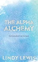 The Alpha Alchemy: Grounded in Grace