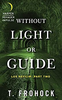 Without Light or Guide: Los Nefilim: Part Two by [T. Frohock]