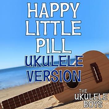 Happy Little Pill (Ukulele Version)
