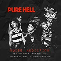 Noise Addiction 1978 New York & London Sessions by Pure Hell