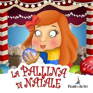 La pallina di Natale                   Di:                                                                                                                                 Paola Ergi                               Letto da:                                                                                                                                 narratore sconosciuto                      Durata:  15 min     1 recensione     Totali 3,0