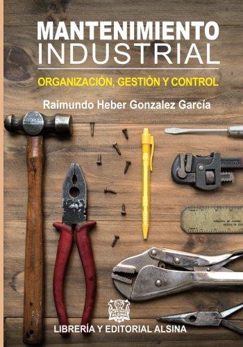 Mantenimiento Industrial: Organizacion, control y gestion