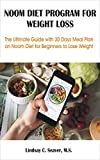 NOOM DIET PROGRAM FOR WEIGHT LOSS: The Ultimate Guide with 30 Days Meal Plan on Noom Diet for Beginners to Lose Weight