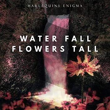 Water Fall Flowers Tall