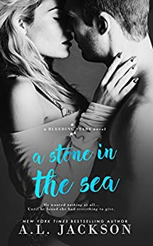 A Stone in the Sea (Bleeding Stars Book 1) by [A.L. Jackson]