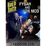 ファイサ&ヴォックス・モッド((Fysah&Vox Mod) - バンド・イン・シアトル:エピソード216