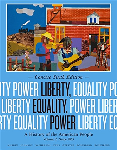 Liberty, Equality, Power: A History of the American People, Volume II: Since 1863, Concise Edition
