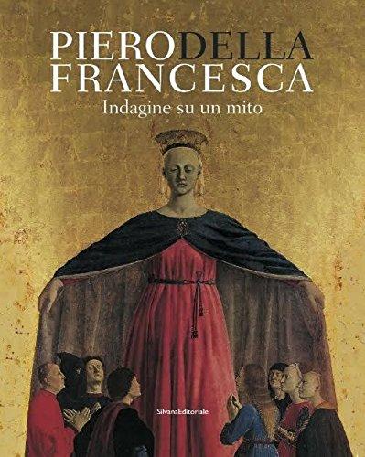 Piero Della Francesca. Indagine su un mito. Ediz. illustrata
