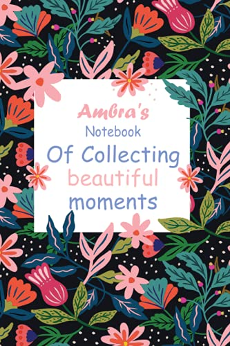 Ambra's Notebook Of Collecting Beautiful Moments: Personalised Name Notebook for Ambra|Pretty Lined Notebook for Wife,Sister,Daughter & Girlfriend Named Ambra | 6x9 Inches , 100 Pages