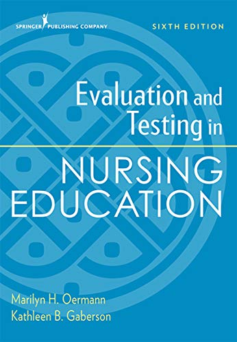 Compare Textbook Prices for Evaluation and Testing in Nursing Education, Sixth Edition 6 Edition ISBN 9780826135742 by Oermann PhD  RN  ANEF  FAAN, Marilyn H.,Gaberson PhD  RN  CNOR  CNE  ANEF, Kathleen