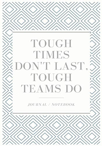 Tough Times Don't Last, Tough Teams Do.: Appreciation Gifts for Employees and Team, Lined Blank Notebook Journal, Tough Guys Book Planners, Tough as Nails Rides Gifts