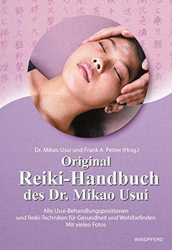 Original Reiki-Handbuch des Dr. Mikao Usui: Alle Usui-Behandlungspositionen und viele Reiki-Techniken für Gesundheit und Wohlbefinden