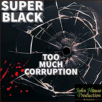 Too Much Corruption