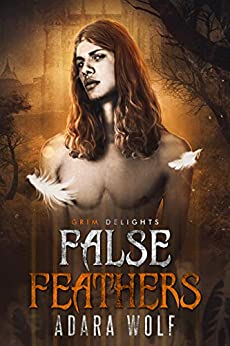 False Feathers (Grim and Sinister Delights Book 11) by [Adara Wolf]