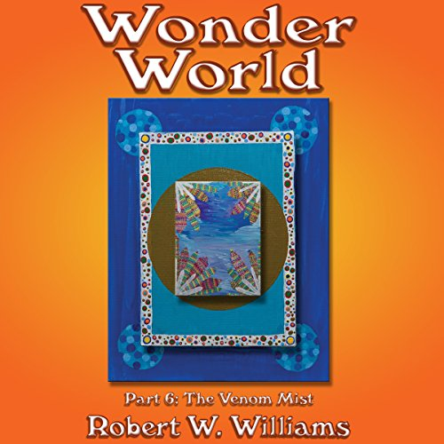 Wonder World 6     The Venom Mist, Book 6              By:                                                                                                                                 Robert W. Williams                               Narrated by:                                                                                                                                 Darren Roebuck                      Length: 5 hrs and 31 mins     Not rated yet     Overall 0.0