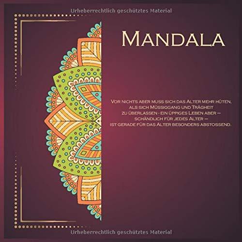 Mandala - Vor nichts aber muss sich das Alter mehr hüten, als sich Müßiggang und Trägheit zu überlassen - ein üppiges Leben aber – schändlich für ... ist gerade für...