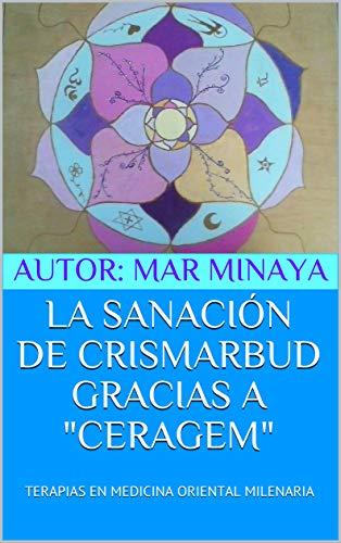 LA SANACIÓN DE CRISMARBUD GRACIAS A 'CERAGEM': TERAPIAS EN MEDICINA ORIENTAL MILENARIA (Spanish Edition)