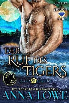 Der Ruf des Tigers (Aloha Shifters: Juwelen des Herzens 4) (German Edition) by [Anna Lowe]