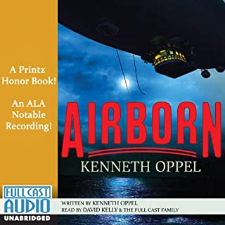 Airborn                   By:                                                                                                                                 Kenneth Oppel                               Narrated by:                                                                                                                                 David Kelly                      Length: 10 hrs and 45 mins     424 ratings     Overall 4.5