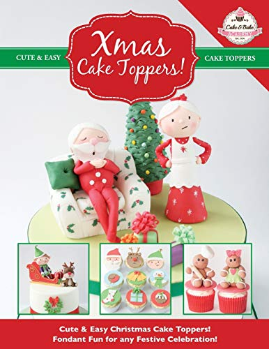 Xmas Cake Toppers!: Cute & Easy Christmas Cake Toppers! Fondant Fun for any Festive Celebration! (Cute & Easy Cake Toppers Collection, Band 9)