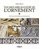 Vocabulaire illustré de l'ornement - Par le décor de l'architecture et des autres arts.