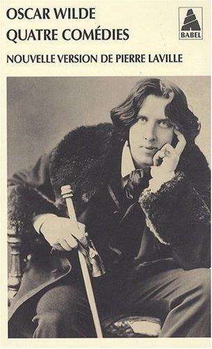 Quatre comédies : L'éventail de lady Windermere ; Une femme sans importance ; Un mari idéal ; L'importance d'être constant de Oscar Wilde (16 janvier 2008) Poche
