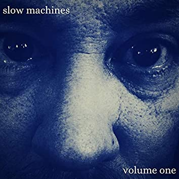 Slow Machines, Volume One