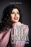 Logré ser LIBRE DE VIOLENCIA: Gracias al poder del AMOR