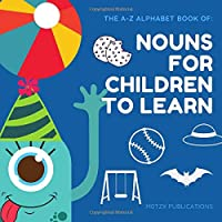 THE A-Z ALPHABET BOOK OF: NOUNS FOR CHILDREN TO LEARN