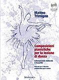 Composizioni pianistiche per la lezione di danza. Manuale per il Maestro collaboratore per...