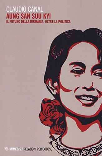 Aung San Suu Kyi. Il futuro della Birmania. Oltre la politica