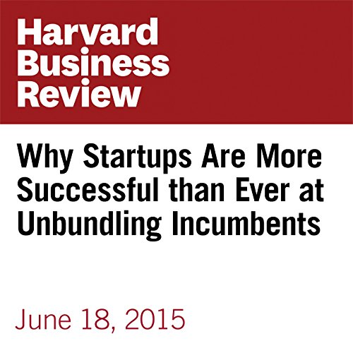 Why Startups Are More Successful than Ever at Unbundling Incumbents audiobook cover art