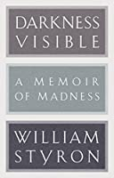 Darkness Visible: A Memoir of Madness (Modern Library 100 Best Nonfiction Books)