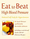 High Blood Pressure: Natural Self-help for Hypertension, including 60 recipes (Eat to Beat) (English Edition)