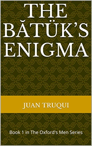The Bătük's Enigma: Book 1 in The Oxford's Men Series (English Edition)