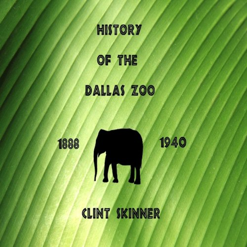 History of the Dallas Zoo: 1888 - 1940 cover art