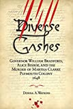 Diverse Gashes: Governor William Bradford, Alice Bishop, and the Murder of Martha Clarke Plymouth Colony 1648
