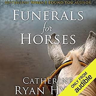 Funerals for Horses                   By:                                                                                                                                 Catherine Ryan Hyde                               Narrated by:                                                                                                                                 Carly Robins                      Length: 5 hrs and 56 mins     Not rated yet     Overall 0.0