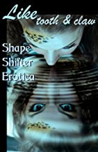 Like Tooth and Claw: Shapeshifter Erotica (Erotic Fantasy & Science Fiction Selections Book 10)