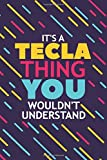 IT'S A TECLA THING YOU WOULDN'T UNDERSTAND: Lined Notebook / Journal Gift, 120 Pages, 6x9, Soft Cover, Matte Finish
