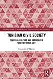 Tunisian Civil Society: Political Culture and Democratic Function Since 2011 (Routledge Studies in Middle Eastern Democratization and Government)