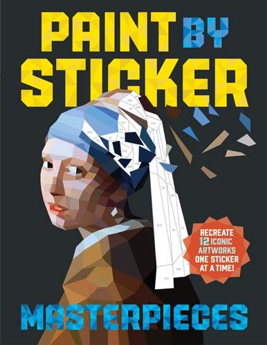 Paint by Sticker: Masterpieces: Recreate 12 Iconic Artworks One Sticker at a Time!
