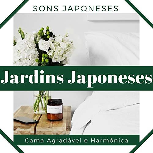 Jardins Japoneses: Sons Japoneses para Ter uma Cama Agradável e Harmônica