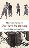 Der Tote im Bunker: Bericht über meinen Vater